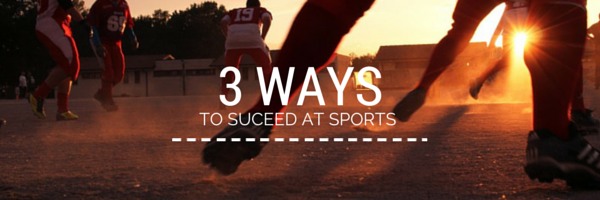 3 Ways To Succeed at Sports
