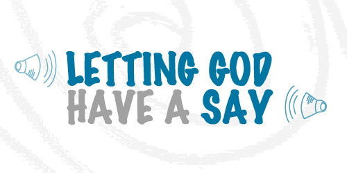 Youth Devotion - Letting God Have A Say