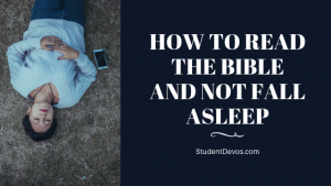 Teen Devotion - How to Read the Bible and Not Fall Asleep