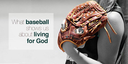 Devotion for Teens on baseball and living for God
