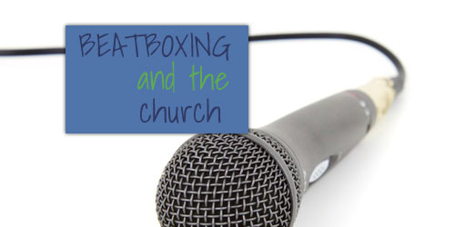 Teen Devotion - Beatboxing and local church