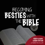 youth group leader lesson onBecoming Besties With The Bible (Part 2)