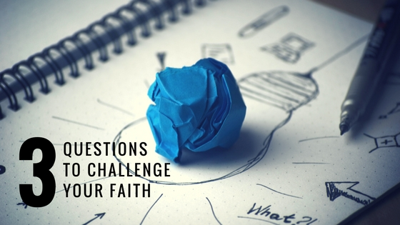 3 Questions to Challenge Your Faith - Devotion for Teens, Youth and Teenagers