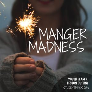 youth leader resources - manger madness devotion for teens