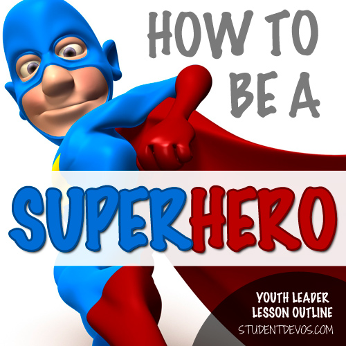 Youth leader lesson how to be a super hero