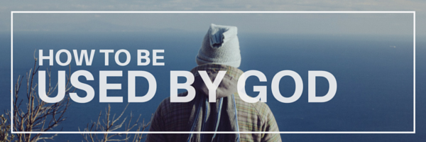 Devotion - How To Be Used By God