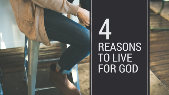 Devotion on reasons to live for God
