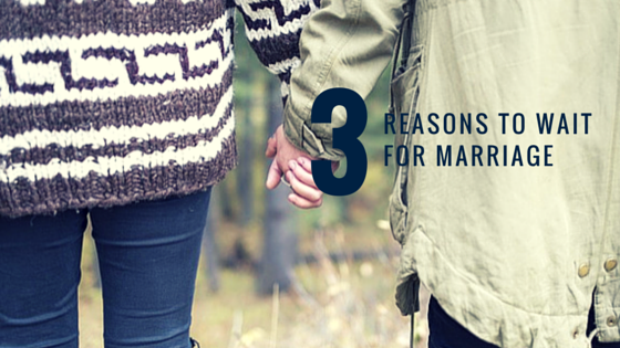 3 reasons to wait for marriage