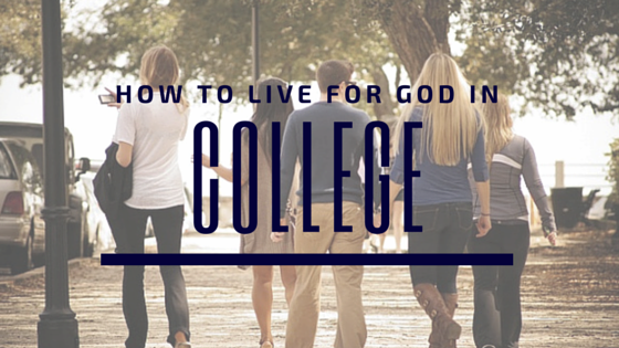 How to Live for God in College