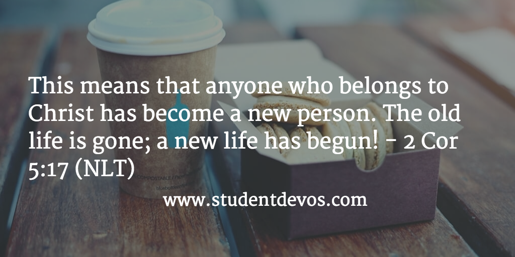 This Means That Anyone Who Belongs To Christ Has Become A New Person. The  Old Life Is Gone; A New Life Has Begun! U2013 2 Cor 5:17 NLT
