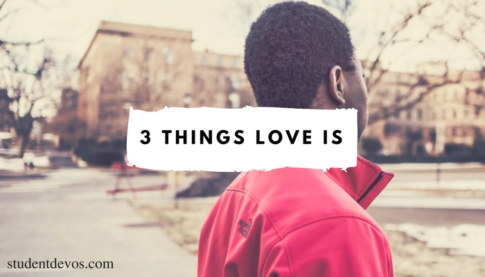 Youth and Teenager Devotion - 3 Things Love Is