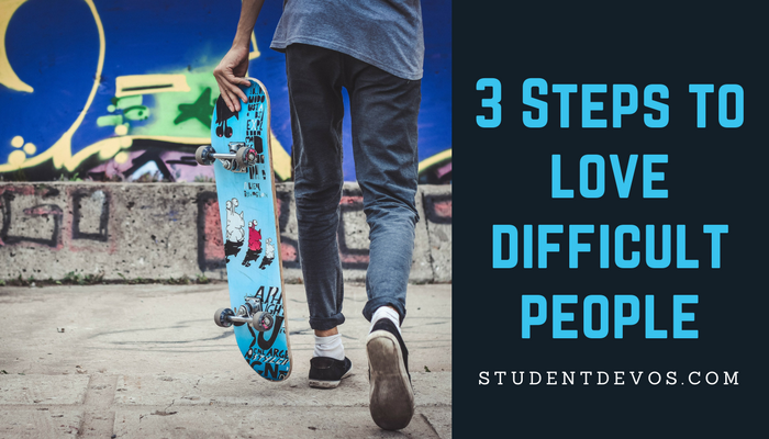 Teen Devotion - 3 Steps to Love Difficult People
