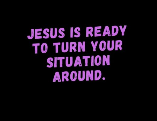 Jesus is ready to turn your situation around
