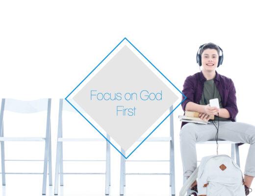 Focus on God First