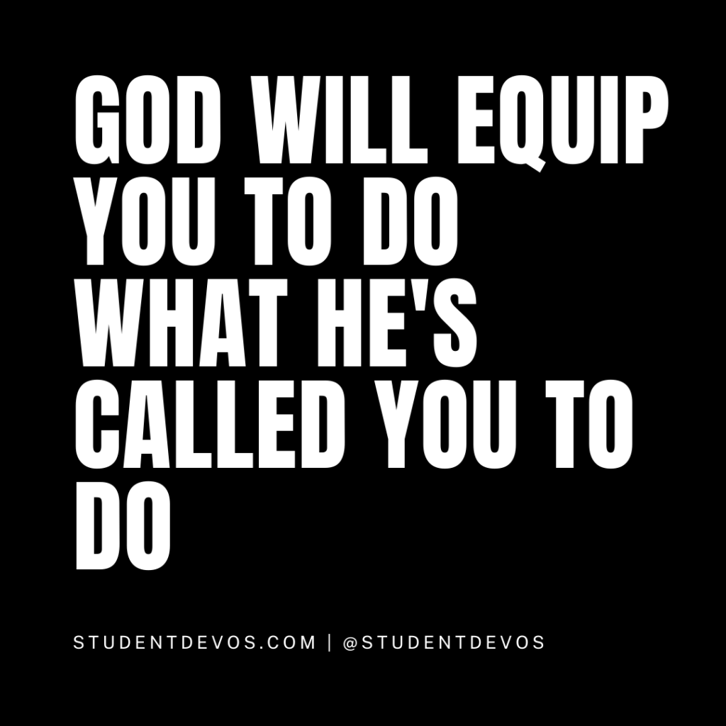 God will equip you to do what he's called you to do