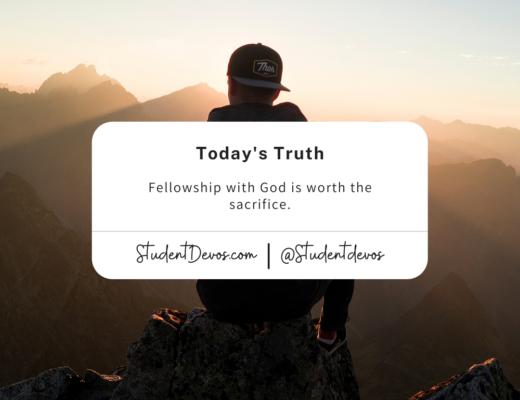 Fellowship with God is worth the sacrifice