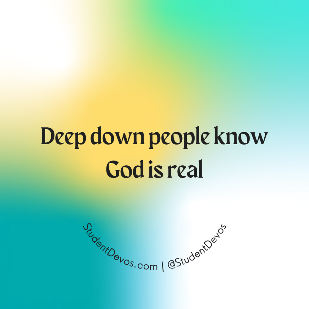 Deep down people know God is real