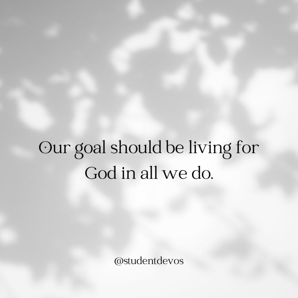 Goal is living for God in all we do